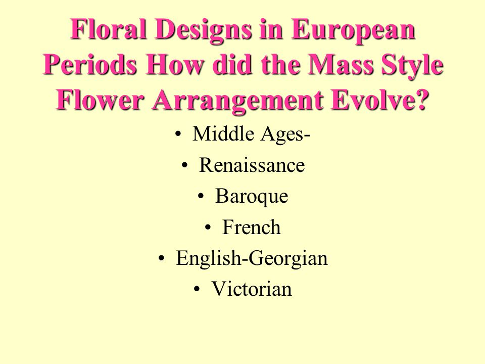 Floral Designs in European Periods How did the Mass Style Flower Arrangement Evolve