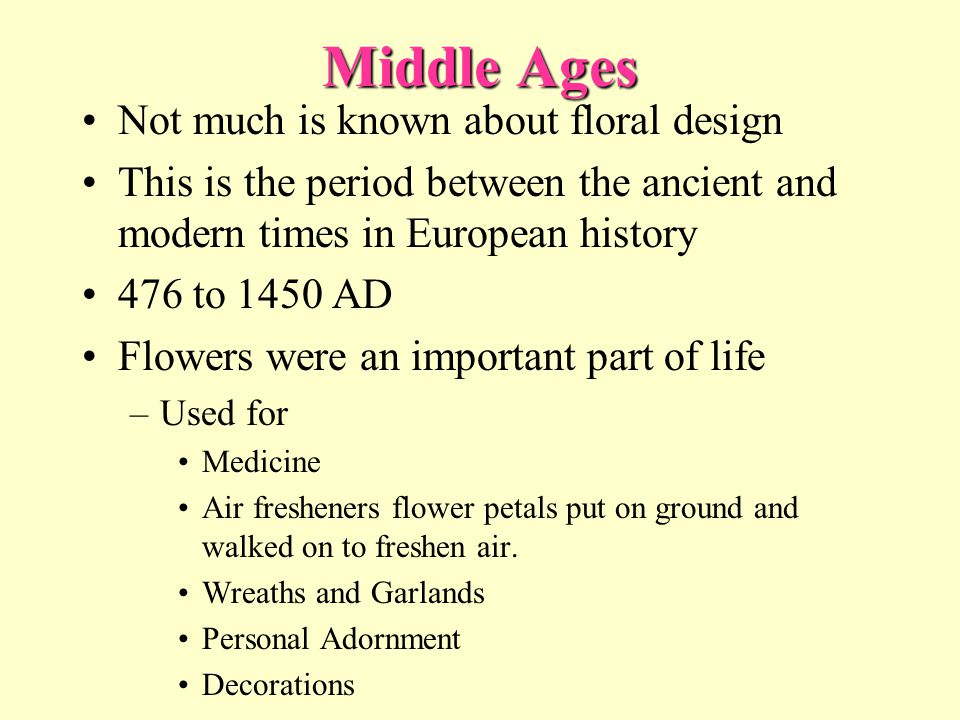 Middle Ages Not much is known about floral design