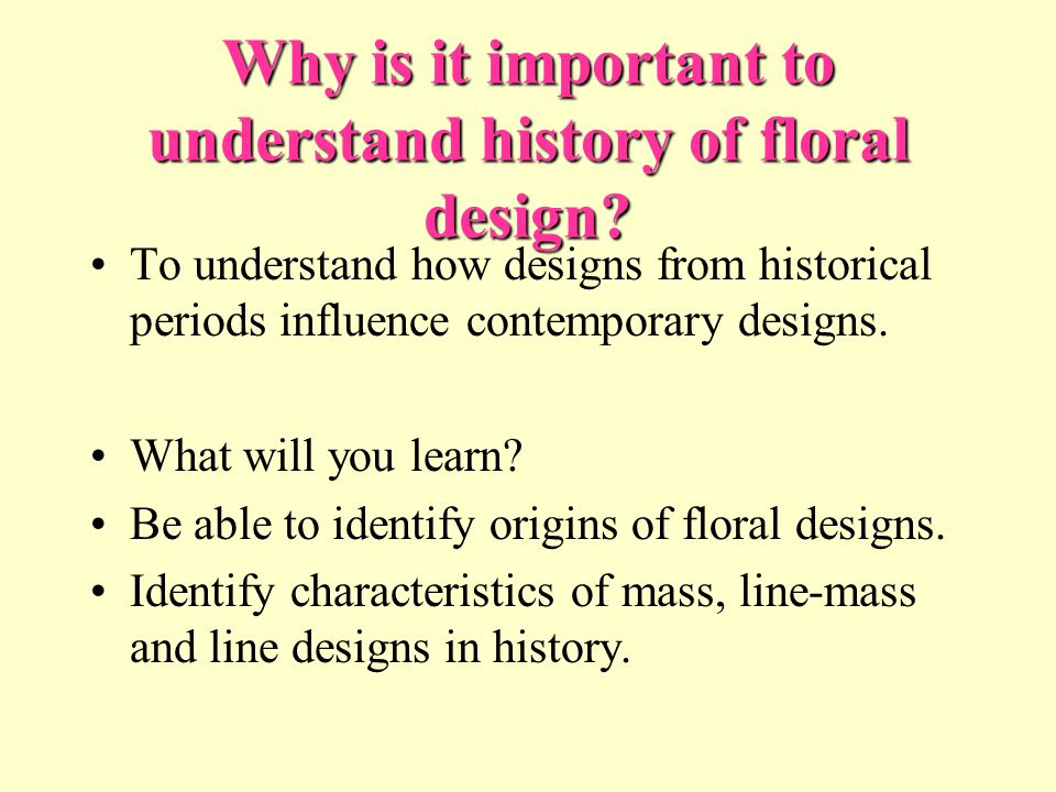 Why is it important to understand history of floral design