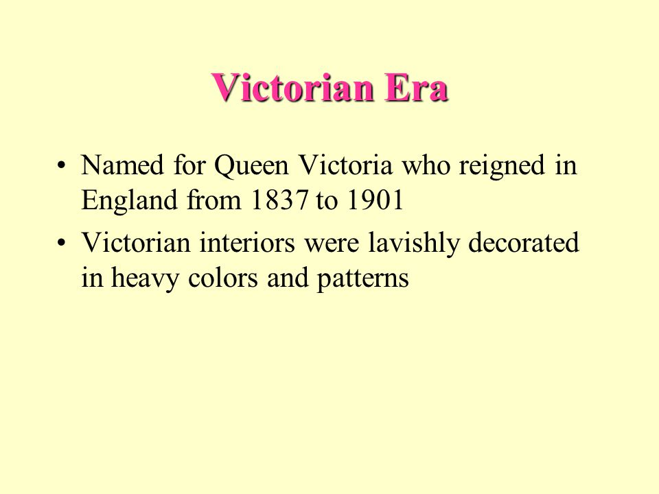 Victorian Era Named for Queen Victoria who reigned in England from 1837 to 1901.