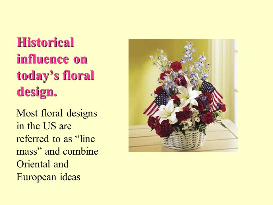 Historical influence on today's floral design.