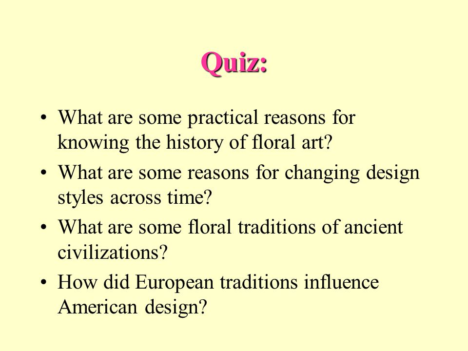 Quiz: What are some practical reasons for knowing the history of floral art What are some reasons for changing design styles across time