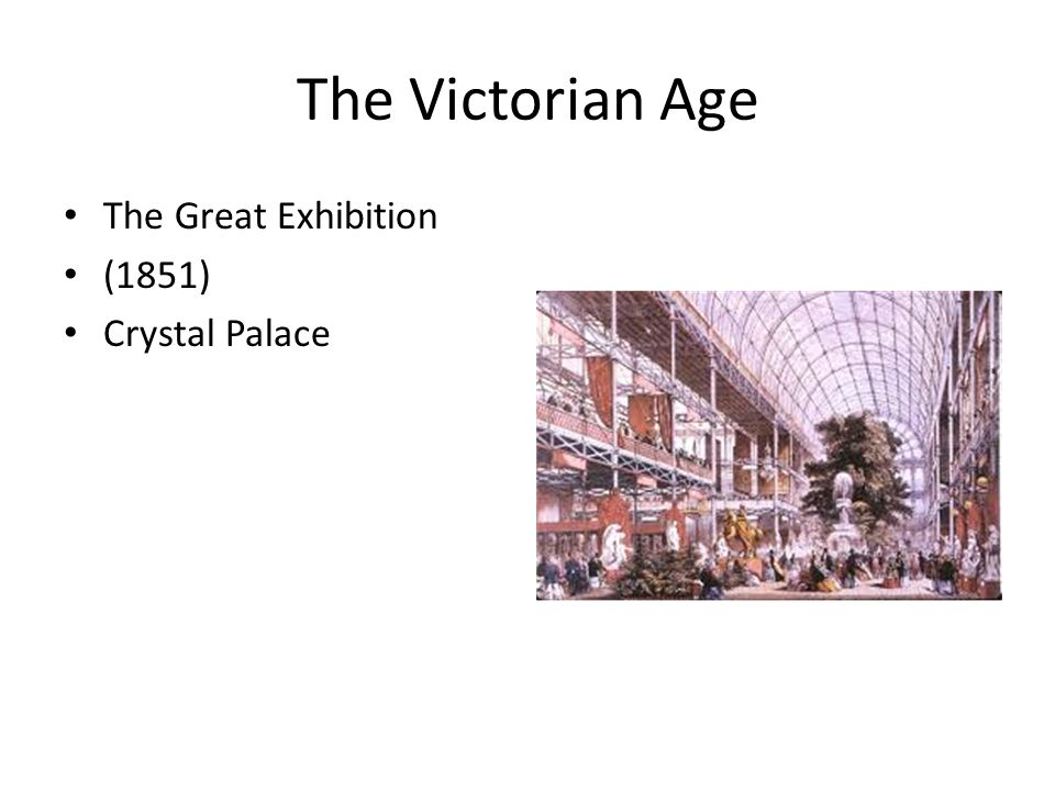 The Victorian Age The Great Exhibition (1851) Crystal Palace