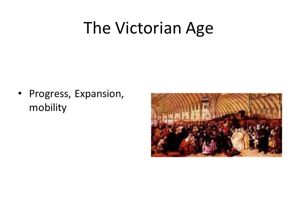 The Victorian Age Progress, Expansion, mobility