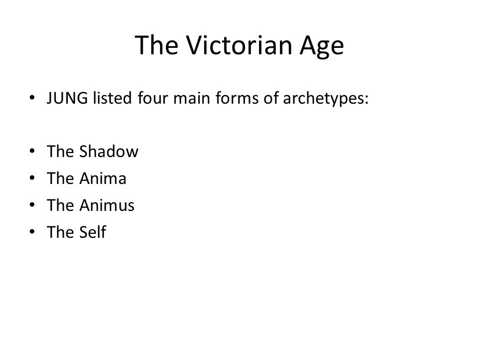 The Victorian Age JUNG listed four main forms of archetypes: