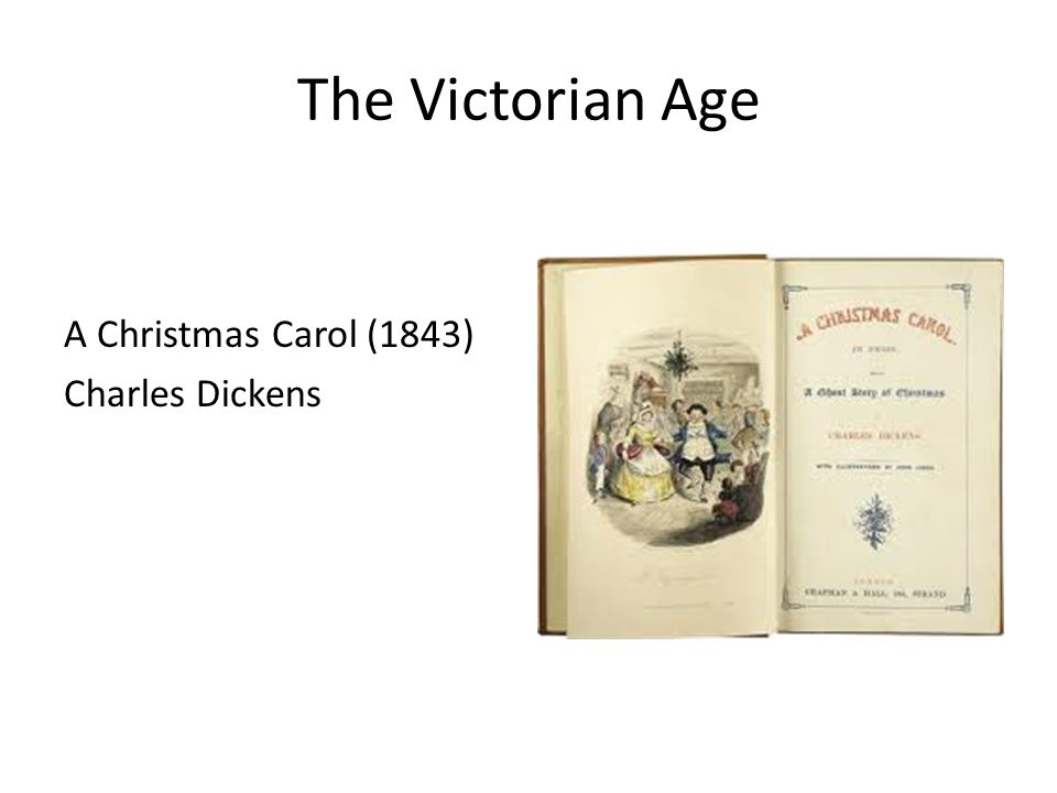 The Victorian Age A Christmas Carol (1843) Charles Dickens