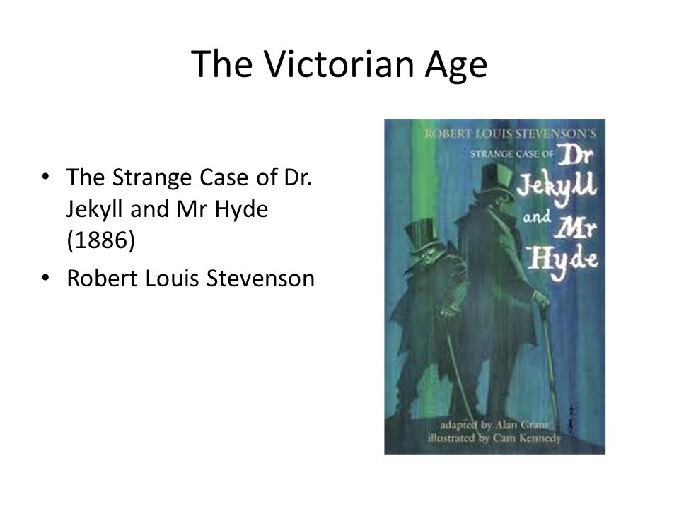 The Victorian Age The Strange Case of Dr. Jekyll and Mr Hyde (1886)