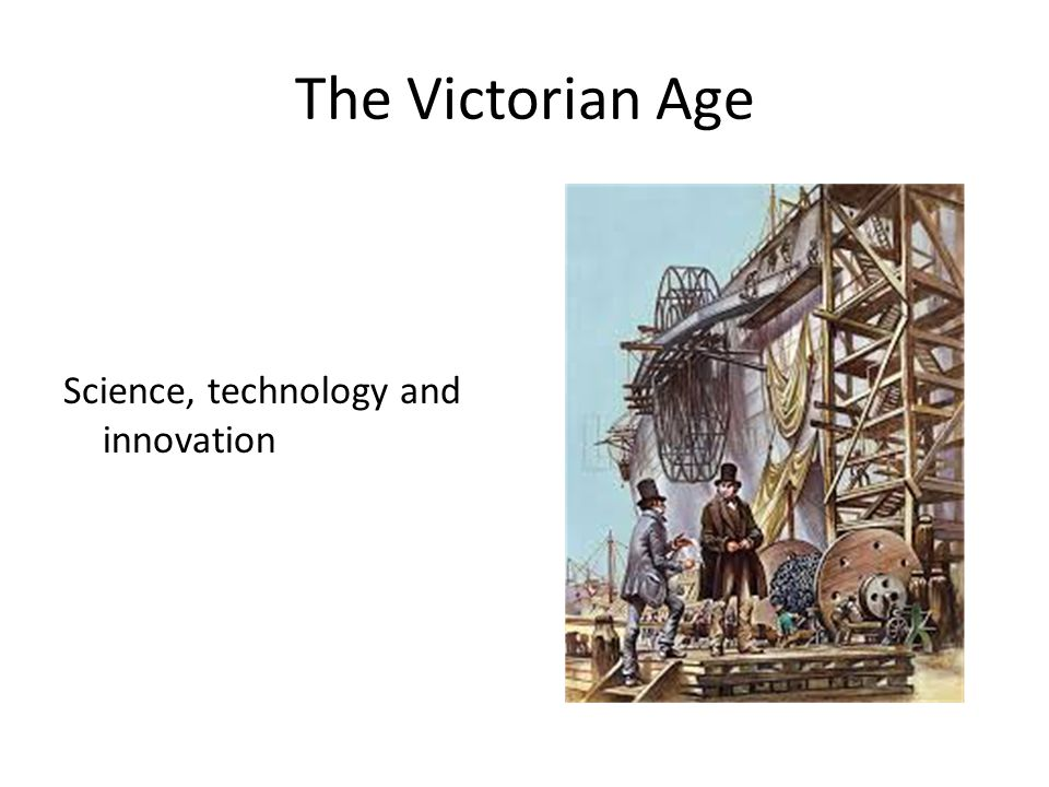 The Victorian Age Science, technology and innovation