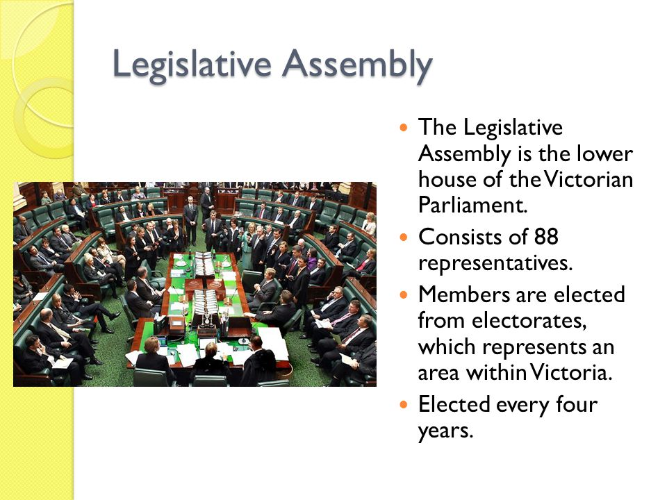 Legislative Assembly The Legislative Assembly is the lower house of the Victorian Parliament. Consists of 88 representatives.