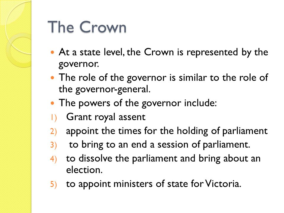 The Crown At a state level, the Crown is represented by the governor.