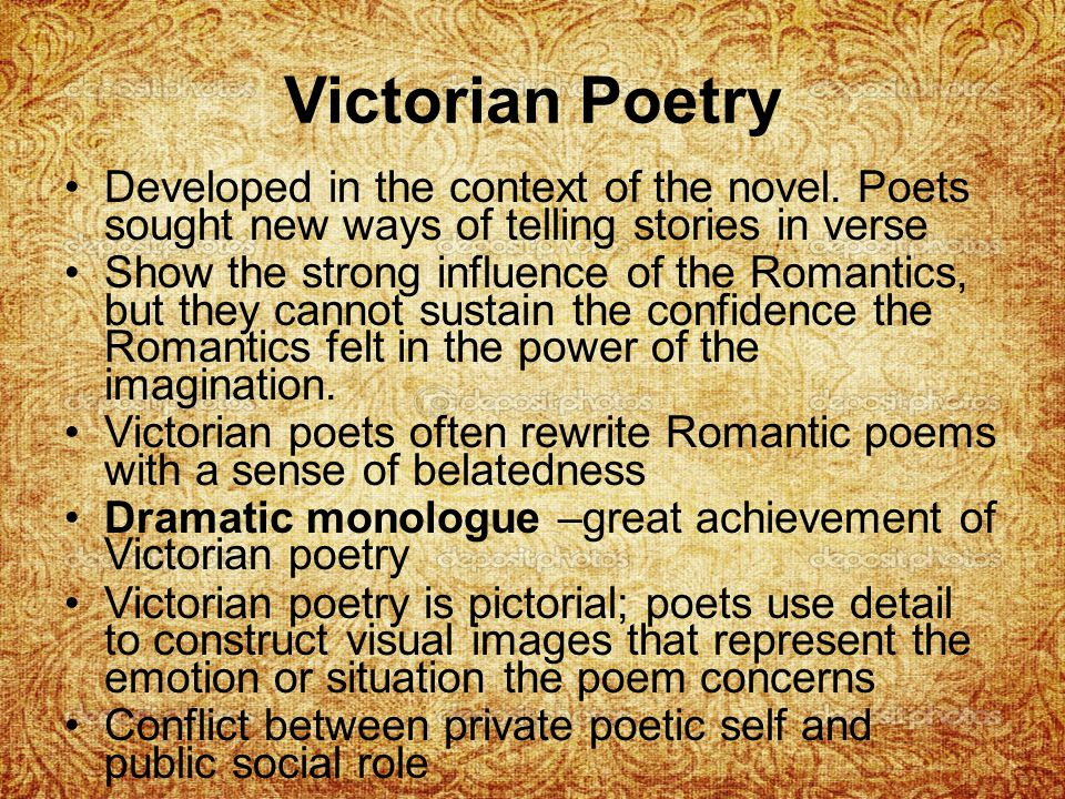 Victorian Poetry Developed in the context of the novel. Poets sought new ways of telling stories in verse.