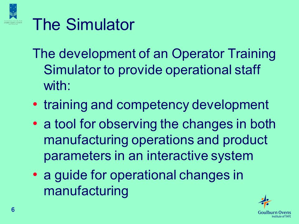 The Simulator The development of an Operator Training Simulator to provide operational staff with: training and competency development.