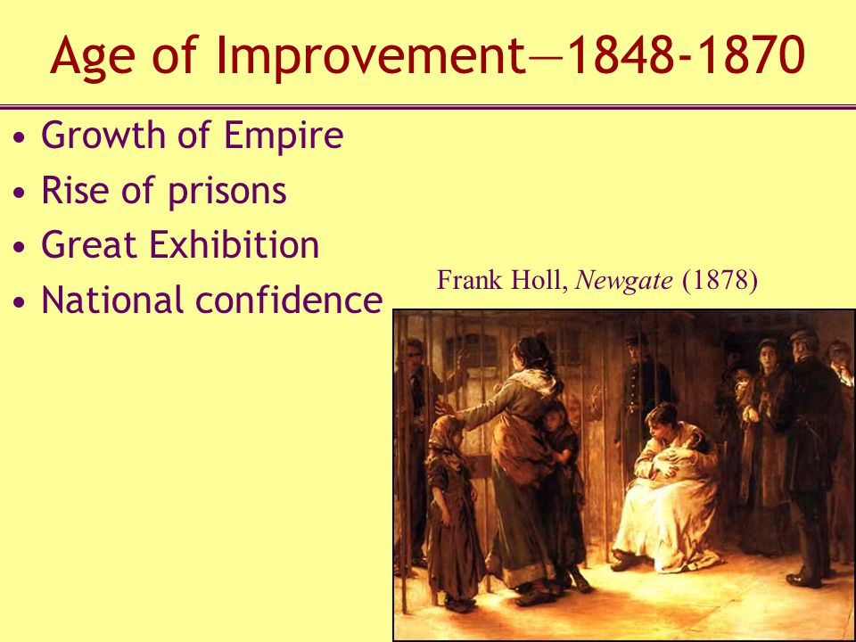 Age of Improvement—1848-1870 Growth of Empire Rise of prisons