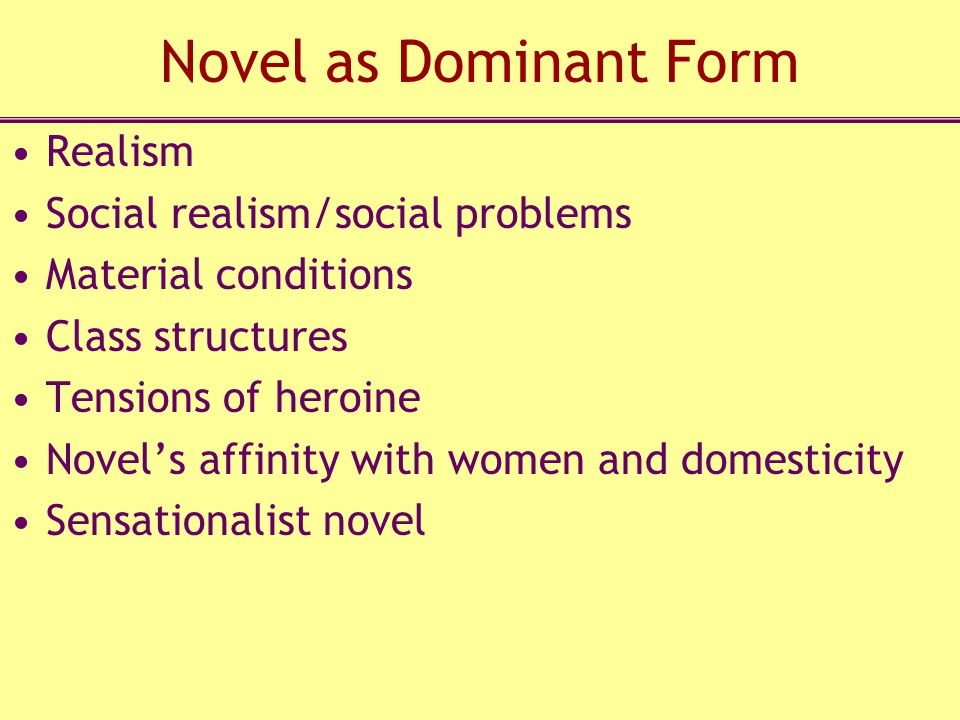 Novel as Dominant Form Realism Social realism/social problems