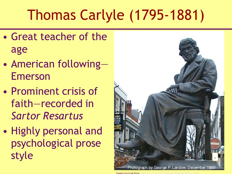 Thomas Carlyle (1795-1881) Great teacher of the age