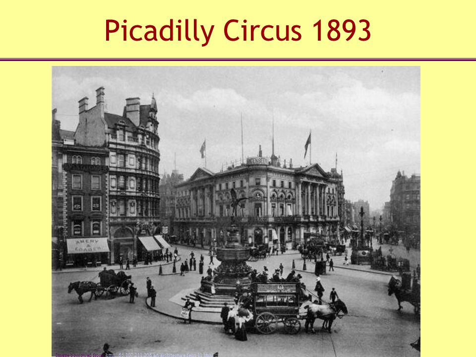 Picadilly Circus 1893 Image borrowed from: http://65.107.211.206/art/architecture/feist/11.html