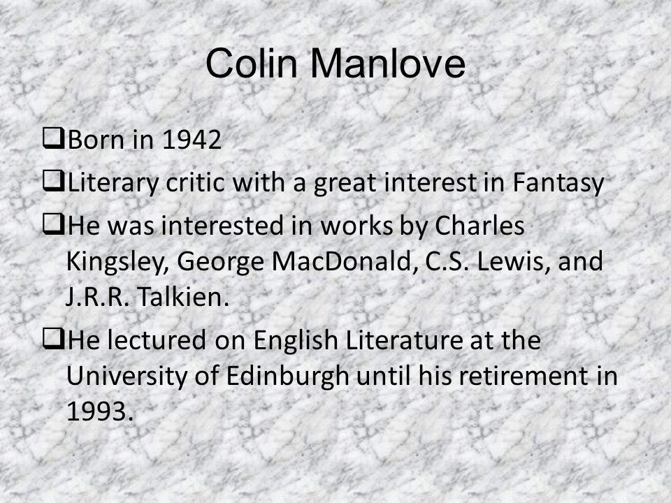 Colin Manlove Born in 1942. Literary critic with a great interest in Fantasy.