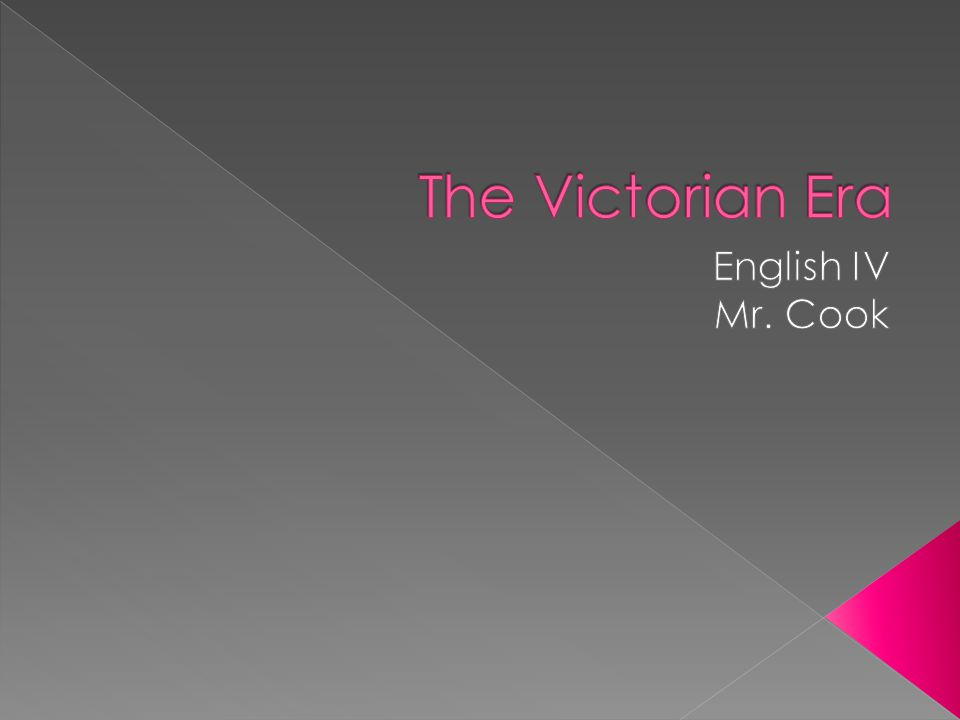 The Victorian Era English IV Mr. Cook