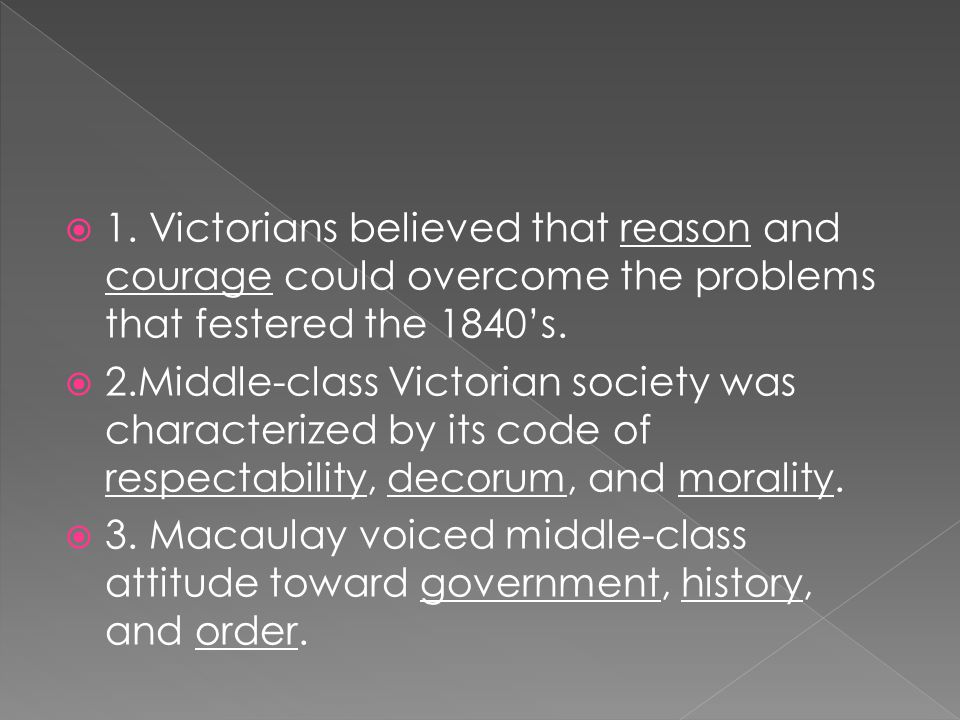 1. Victorians believed that reason and courage could overcome the problems that festered the 1840's.