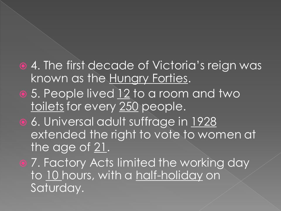 4. The first decade of Victoria's reign was known as the Hungry Forties.