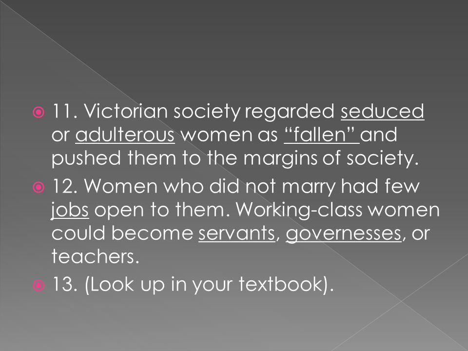 11. Victorian society regarded seduced or adulterous women as fallen and pushed them to the margins of society.