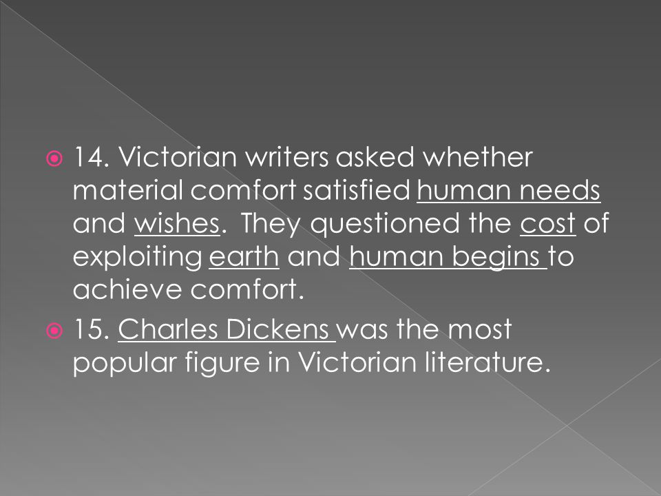 14. Victorian writers asked whether material comfort satisfied human needs and wishes. They questioned the cost of exploiting earth and human begins to achieve comfort.