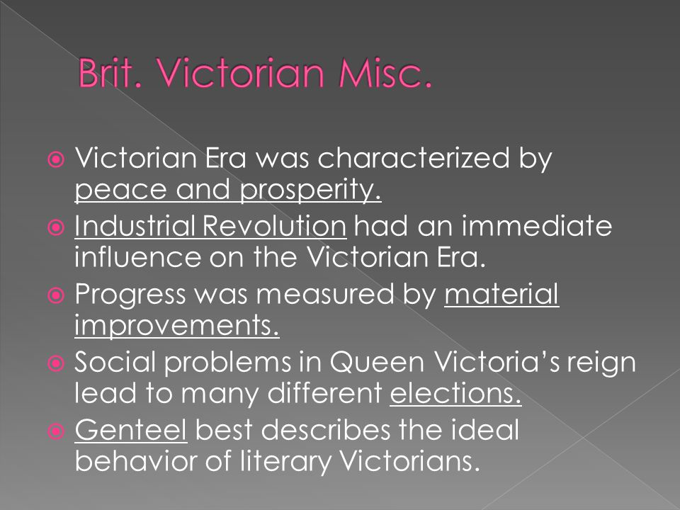 Brit. Victorian Misc. Victorian Era was characterized by peace and prosperity.