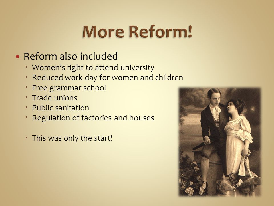 More Reform! Reform also included Women's right to attend university