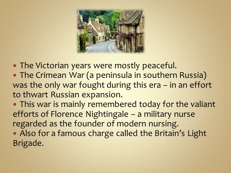 The Victorian years were mostly peaceful.