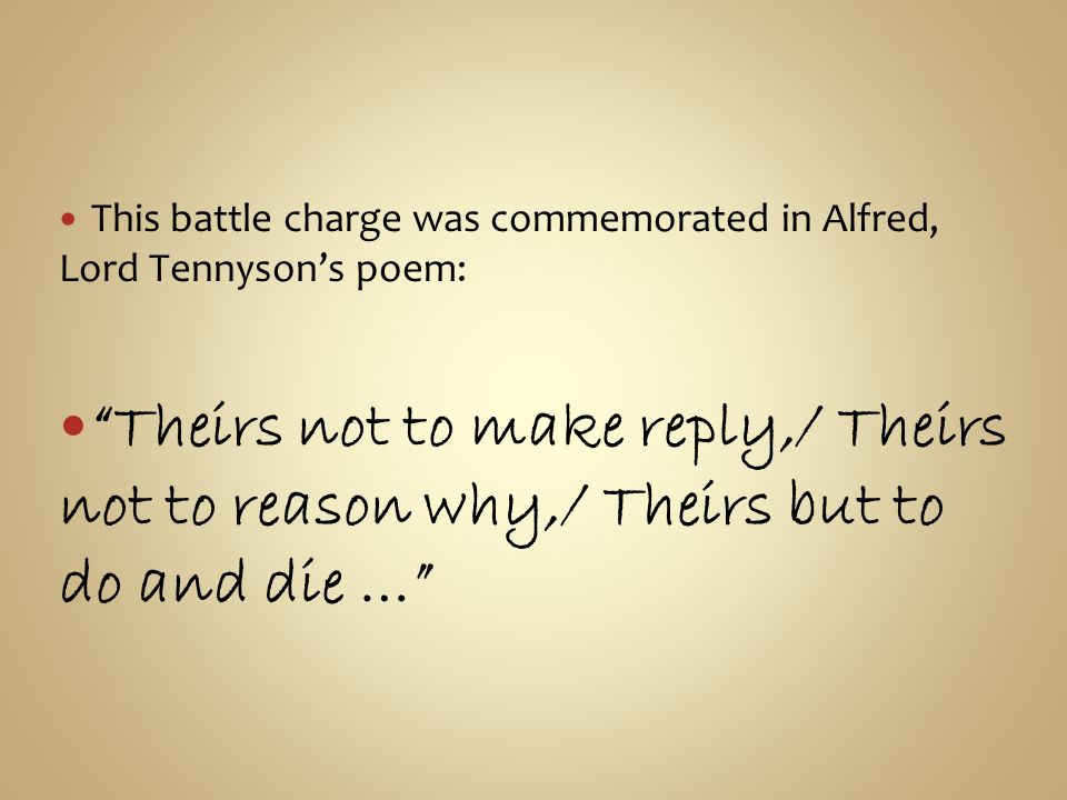 This battle charge was commemorated in Alfred, Lord Tennyson's poem: