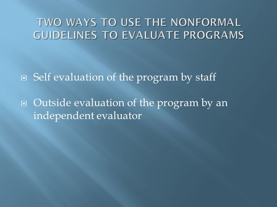 TWO WAYS TO USE THE NONFORMAL GUIDELINES TO EVALUATE PROGRAMS