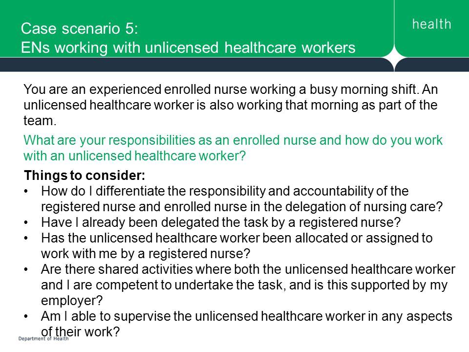 Case scenario 5: ENs working with unlicensed healthcare workers