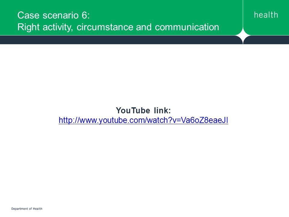 Case scenario 6: Right activity, circumstance and communication