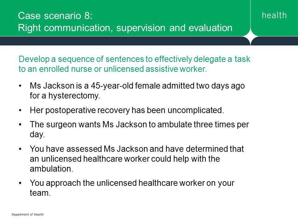Case scenario 8: Right communication, supervision and evaluation