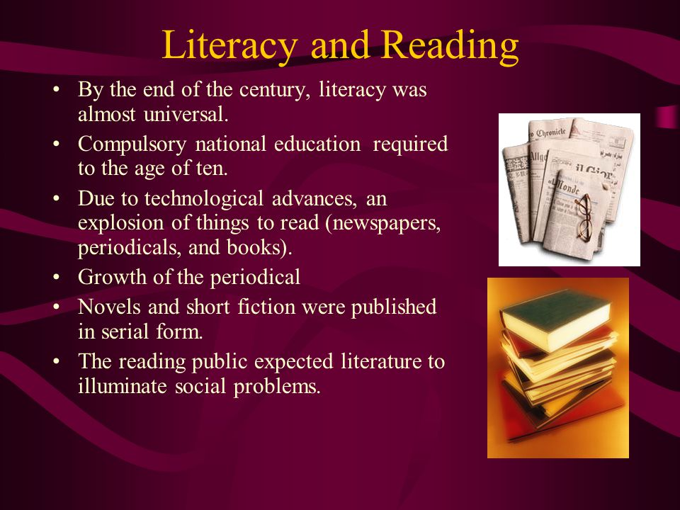 Literacy and Reading By the end of the century, literacy was almost universal. Compulsory national education required to the age of ten.