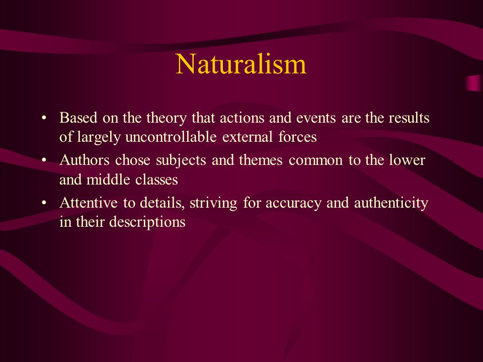 Naturalism Based on the theory that actions and events are the results of largely uncontrollable external forces.