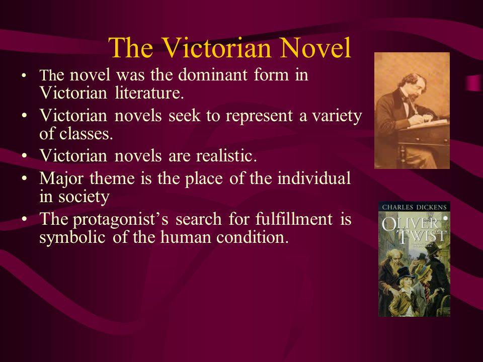 The Victorian Novel The novel was the dominant form in Victorian literature. Victorian novels seek to represent a variety of classes.
