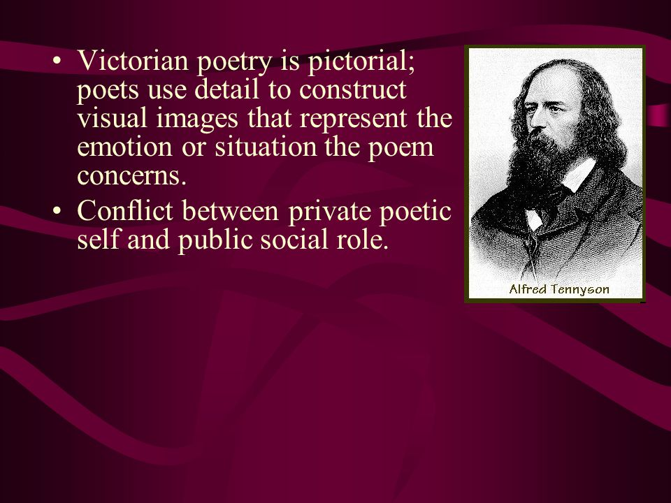 Victorian poetry is pictorial; poets use detail to construct visual images that represent the emotion or situation the poem concerns.