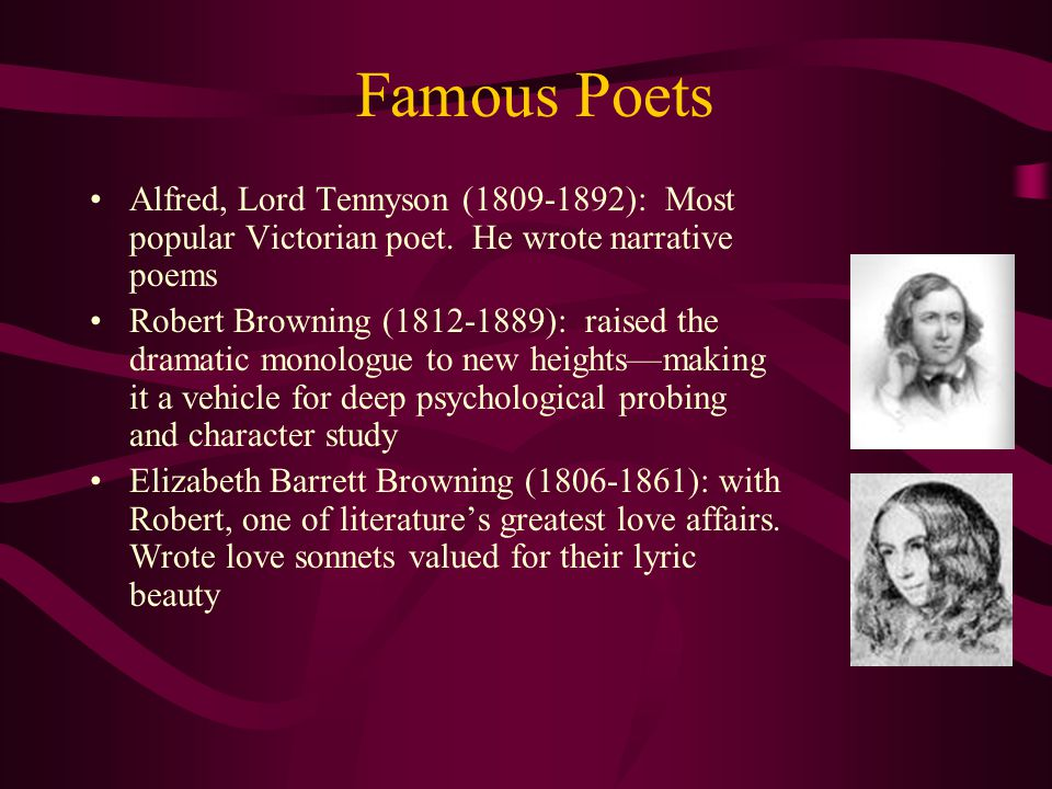 Famous Poets Alfred, Lord Tennyson (1809-1892): Most popular Victorian poet. He wrote narrative poems.