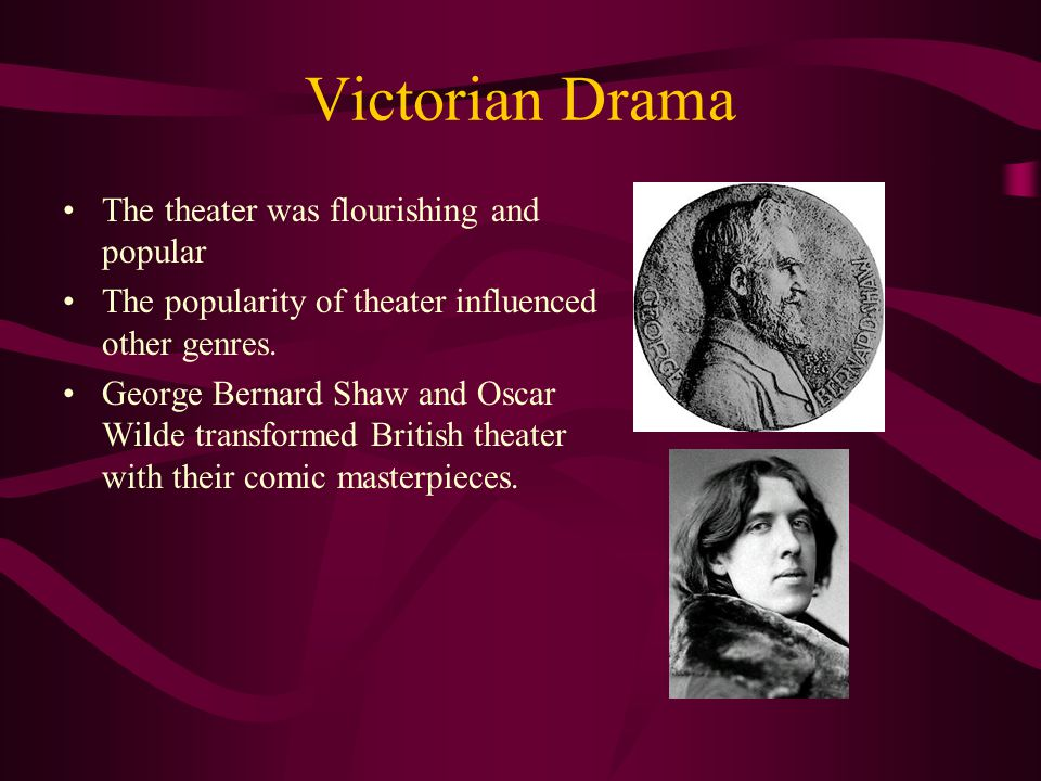 Victorian Drama The theater was flourishing and popular