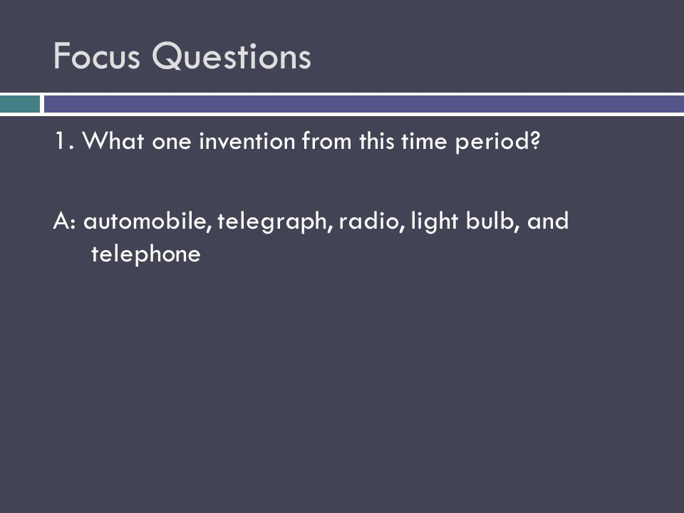 Focus Questions 1. What one invention from this time period.