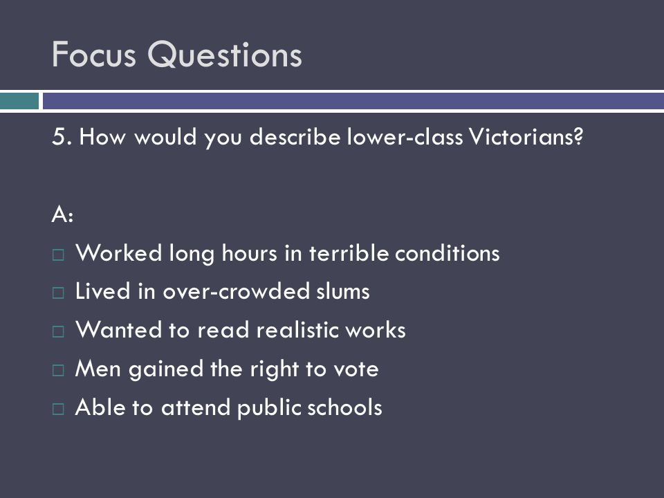 Focus Questions 5. How would you describe lower-class Victorians A: