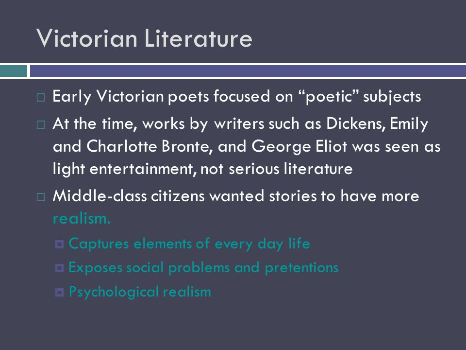 Victorian Literature Early Victorian poets focused on poetic subjects.