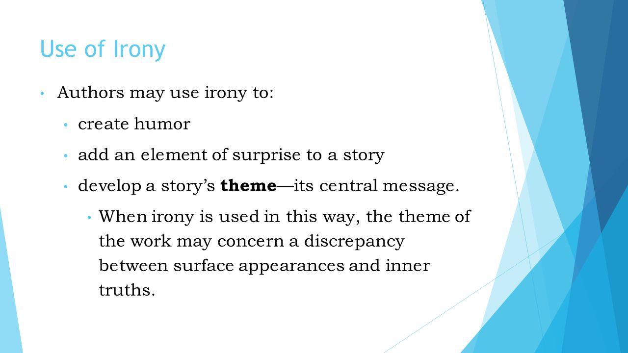 Use of Irony Authors may use irony to: create humor