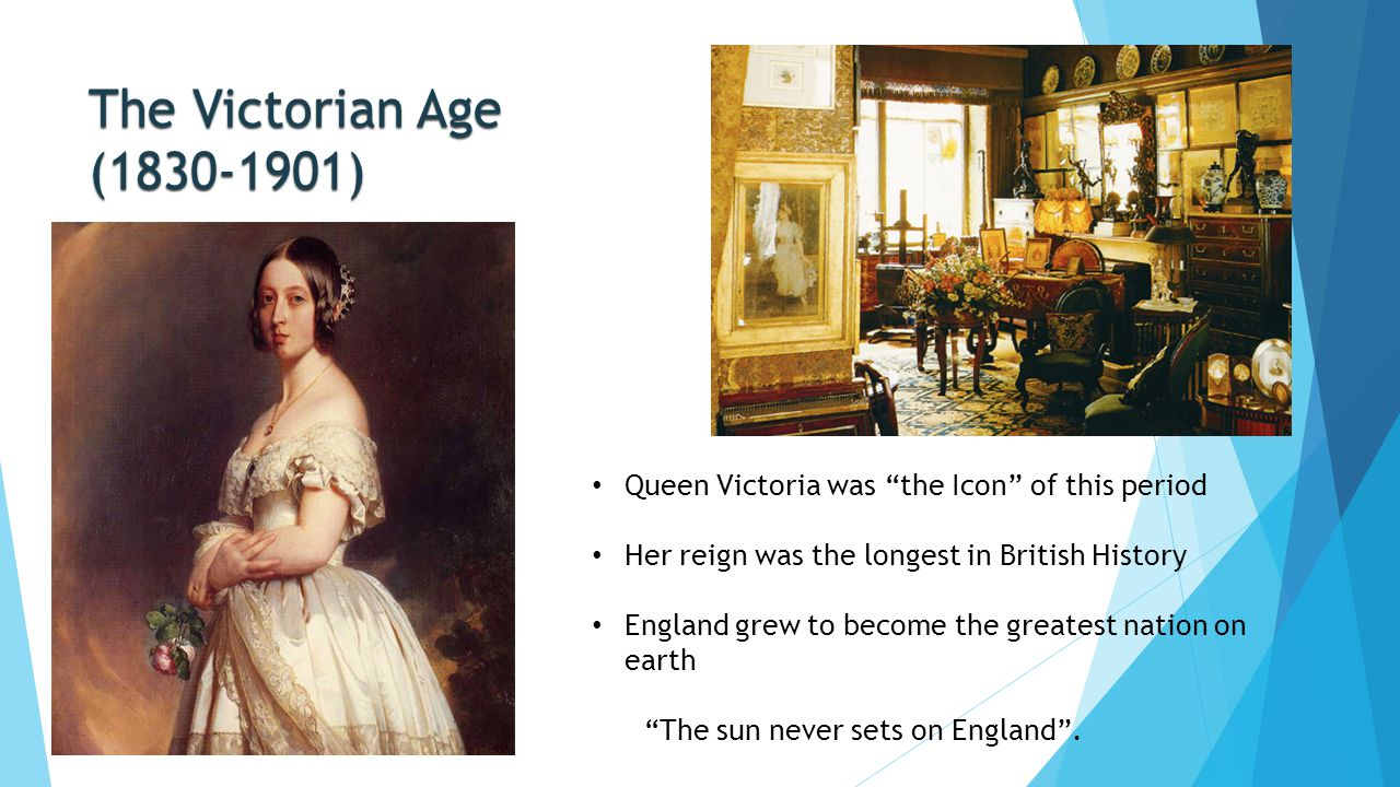 The Victorian Age (1830-1901) Queen Victoria was the Icon of this period. Her reign was the longest in British History.