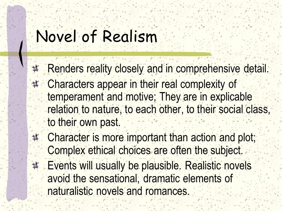 Novel of Realism Renders reality closely and in comprehensive detail.