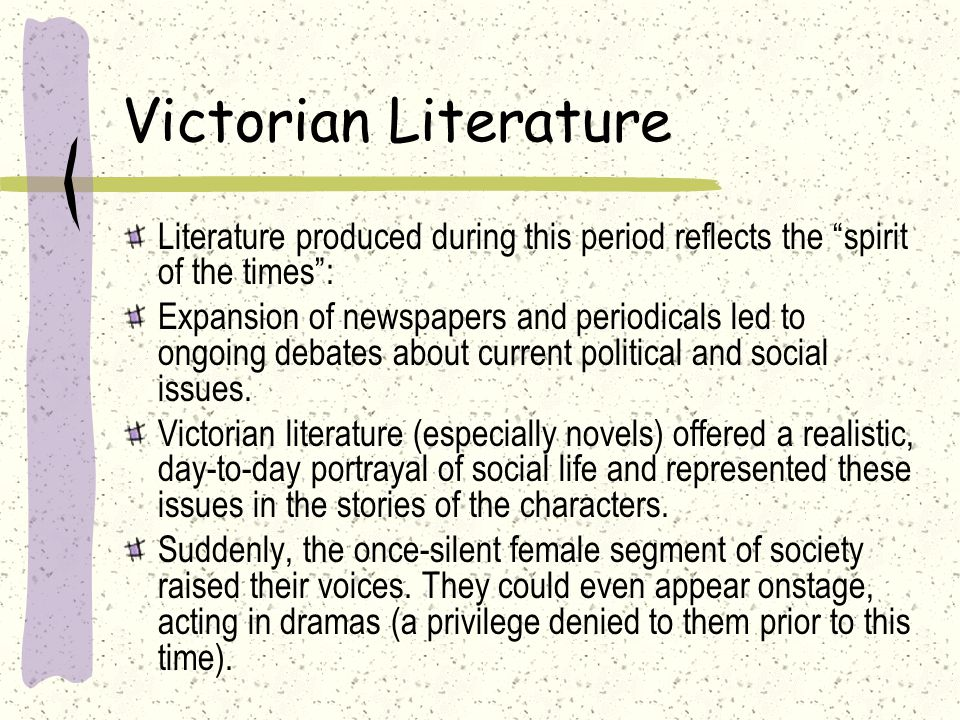 Victorian Literature Literature produced during this period reflects the spirit of the times :