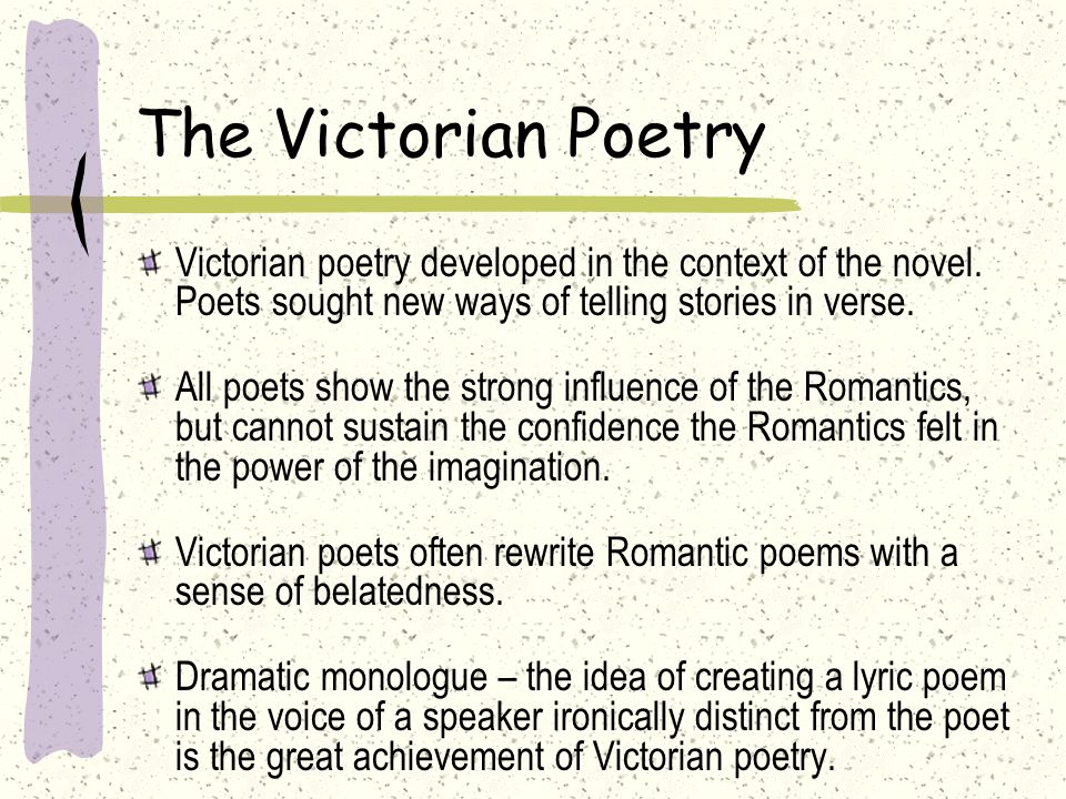 The Victorian Poetry Victorian poetry developed in the context of the novel. Poets sought new ways of telling stories in verse.