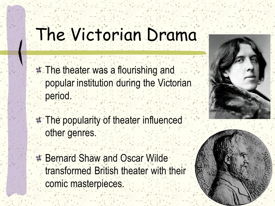 The Victorian Drama The theater was a flourishing and popular institution during the Victorian period.