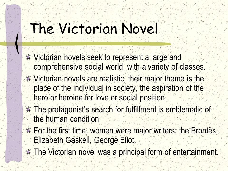 The Victorian Novel Victorian novels seek to represent a large and comprehensive social world, with a variety of classes.